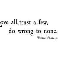 Love all, trust a few, do wrong to none. Shakespeare. Vinyl Wall Decal Words Lettering Quote WW3019