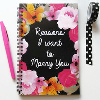 Writing journal, spiral notebook, bullet journal, cute notebook, floral, engagement gift, blank lined grid - Reasons I want to marry you