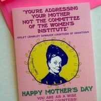 Downton Abbey Violet Crawley Mother's Day Card, You're addressing your mother quote