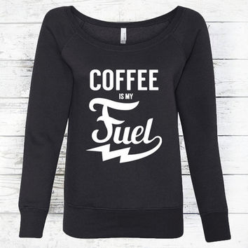 Fueled by Coffee - Womens Slouchy Sweatshirt - Coffee Sweatshirt for Women - Coffee Shirt - Womens Coffee Shirt - Womens Clothing - Woman