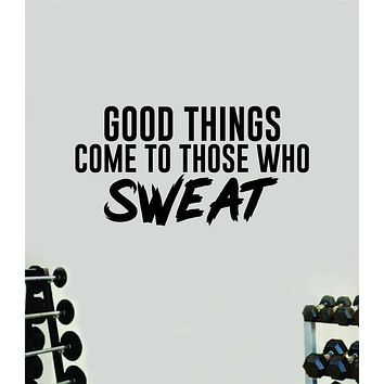 Good Things Come to Those Who Sweat Quote Wall Decal Sticker Vinyl Art Wall Bedroom Room Home Decor Inspirational Motivational Sports Lift Gym Fitness Girls Train Beast