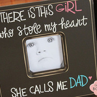 There is this GIRL who stole my heart...she calls me DAD 12x12 picture frame