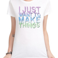 Just Want To Make Things Girls T-Shirt