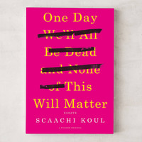 One Day We'll All Be Dead and None of This Will Matter: Essays By Scaachi Koul | Urban Outfitters