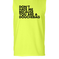 Don't hate me because you're a douchebag - Sleeveless T-shirt