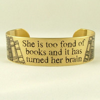 Louisa May Alcott - She Is Too Fond Of Books - Literary Quote SLIM Brass Cuff - Bookworm Books Jewelry