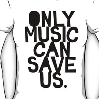 ONLY MUSIC CAN SAVE US! Women's T-Shirt