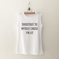 Shoutout to myself cause I'm lit womens workout muscle tank gifts womens sleeveless top hipster merch gift girlfriends present christmas