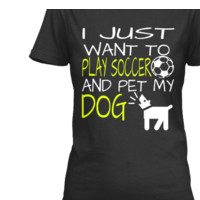 I JUST WANT TO PLAY SOCCER & PET MY DOG