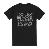 I DO WHAT THE VOICES IN MY WIFE'S HEAD TELL ME WHAT TO DO