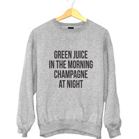 Green juice in the morning champagne at night sweatshirt grey crewneck for womens girls jumper funny saying fashion fitness gym yoga