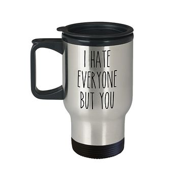Valentine's Day Mug for Boyfriend for Girlfriend I Hate Everyone Funny Insulated Travel Coffee Cup