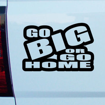 Go BIG or Go Home vinyl Decal sticker car window bumber funny graphics truck off road track mud truck bike atv jeep pick-up tractor pickup
