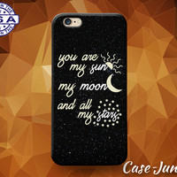 You Are My Sun and Moon and All My Stars Quote Case For iPhone 5/5s/5c and iPhone 6 and 6+ and iPhone 6s and iPhone 6s Plus iPhone SE Case