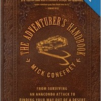 The Adventurer's Handbook: From Surviving an Anaconda Attack to Finding Your Way Out of a Desert