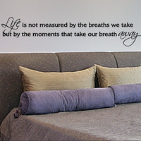 Wall Decal Quote Life Is Not Measured By The Breaths We Take Master Bedroom Love Quote