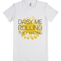 Daisy Me Rolling They Hating-Female White T-Shirt