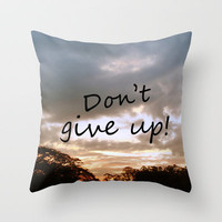 Don't give up! Throw Pillow by Louise Machado