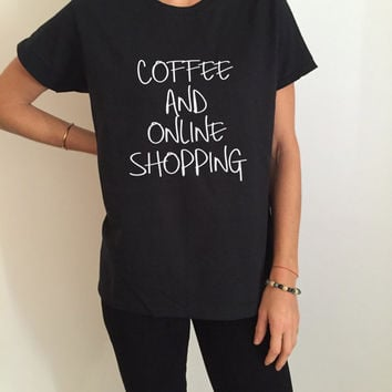Coffee and online shopping Tshirt black Fashion funny slogan womens girls sassy cute gifts present humor quotes girly