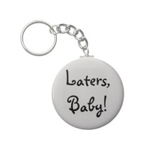 Laters, Baby! Black on Grey Key Chain