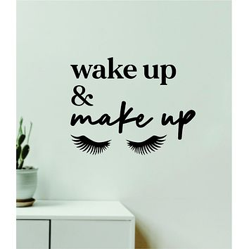 Wake Up and Make Up V9 Decal Sticker Quote Wall Vinyl Art Wall Bedroom Room Home Decor Inspirational Teen Baby Nursery Girls Beauty Lashes Brows