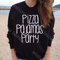 Pizza Pajamas Party black sweatshirt UNISEX sizing women sweaters sweatshirt for women funny gifts jumpers for women sweatshirts womens tops