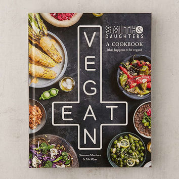 Smith & Daughters: A Cookbook (That Happens To Be Vegan) By Shannon Martinez + Mo Wyse | Urban Outfitters
