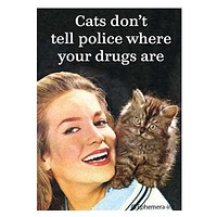 Cats Don't Tell Police Where Your Drugs Are Magnet