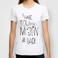 I hate you to the moon and back T-shirt by Sara Eshak