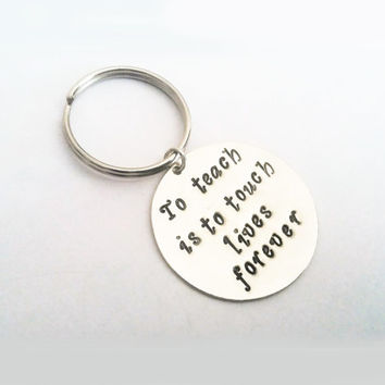To teach is to touch lives forever keychain teacher appreciation gift end of the year bag tag best teacher's gift school preschool day care