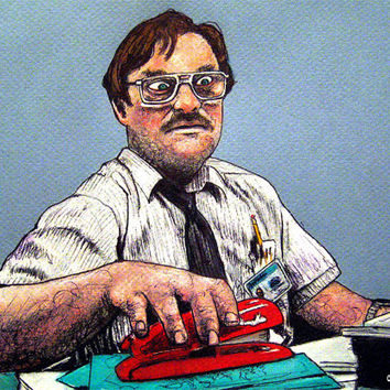 """Print 5x7"""" - Milton - Office Space Red Stapler Mike Judge Work Office Decor Corporate Slave Workoholic I hate my job Dorm Hipster LOL WTF"""