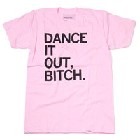 Dance It Out, Bitch T-Shirt