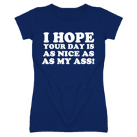 I Hope Your Day Is As Nice As My Ass (White Cooper Font) T Shirt