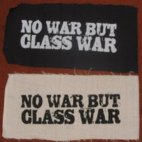Patch - No War But the Class War - choose Black or White Fabric - punk patches, anti capitalist, iww, wobblies, cooperative, union, marx