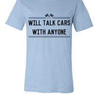 Will talk cars with anyone - Unisex T-shirt