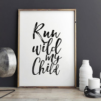NURSERY WALL ART,Run Wild My Child,Kids Gift,Nursery Decor,Quote Prints,Funny Prints,Children Decor,Kids Wall Decal,Typography Print,Instant