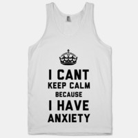 I Cant Keep Calm Because I Have Anxiety