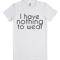 """""""I have nothing to wear"""" tee-Female White T-Shirt"""