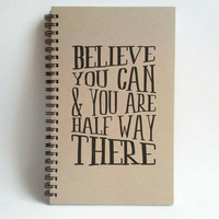 Believe you can and you are half way there, 5x8 writing journal, custom spiral notebook, personalized memory book, inspirational, motivation