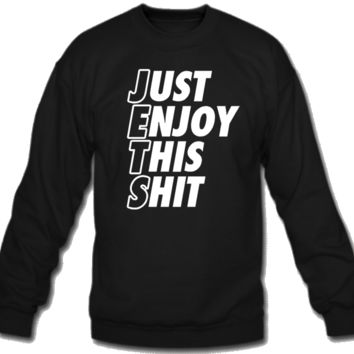 Just enjoy this shit Crew Neck