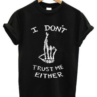 I dont trust me either black and white tshirt