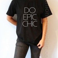 Do Epic Chic - Unisex T-shirt for Women - shpfy