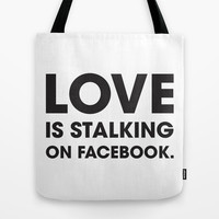 Love is Stalking on Facebook Tote Bag by Rui Faria | Society6