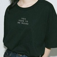 You Used To Be Weird Tee