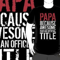 Papa Because Awesome Isn't an Official Title