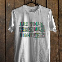 Are You Kitten Me Right Meow aztec T Shirt Mens T Shirt and Womens T Shirt **