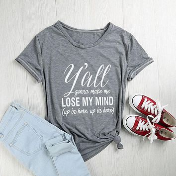 """Women's T-Shirt ,Short Sleeve """"Y'all Gonna Make Me Lose My Mind"""""""