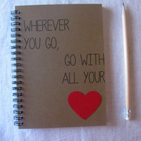 Wherver you go, go with all your heart - 5 x 7 journal