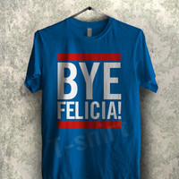 bye felicia hall pass  tee  - 1nnyy Unisex T- Shirt For Man And Woman / T-Shirt / Custom T-Shirt / Tee