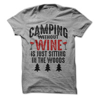 Camping Without Wine Is Just Sitting In The Woods Tshirt Funny Camp Shirt Happy Camper Tees Outdoors Shirts